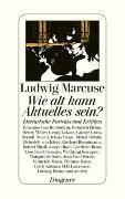 Cover-Bild zu Marcuse, Ludwig: Wie alt kann Aktuelles sein?
