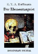 Cover-Bild zu Hoffmann, E. T. A.: Der Elementargeist (eBook)