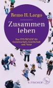 Cover-Bild zu Largo, Remo H.: Zusammen leben. Das Fit-Prinzip für Gemeinschaft, Gesellschaft und Natur (eBook)