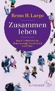 Cover-Bild zu Largo, Remo H.: Zusammen leben. Das Fit-Prinzip für Gemeinschaft, Gesellschaft und Natur