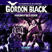 Cover-Bild zu Gordon Black - Ein Gruselkrimi aus der Geisterwelt, Folge 3: Friedhof der Hexen (Audio Download) von Hübner, Horst Weymar