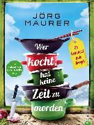 Cover-Bild zu Maurer, Jörg: Wer kocht, hat keine Zeit zu morden (eBook)