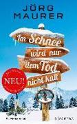 Cover-Bild zu Maurer, Jörg: Im Schnee wird nur dem Tod nicht kalt (eBook)
