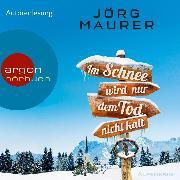 Cover-Bild zu Maurer, Jörg: Im Schnee wird nur dem Tod nicht kalt (Autorenlesung) (Audio Download)