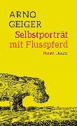 Cover-Bild zu Geiger, Arno: Selbstporträt mit Flusspferd