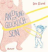 Cover-Bild zu Eland, Eva: Anleitung zum Glücklichsein