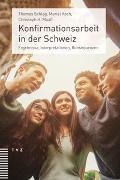 Cover-Bild zu Schlag, Thomas: Konfirmationsarbeit in der Schweiz