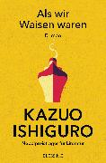 Cover-Bild zu Als wir Waisen waren (eBook) von Ishiguro, Kazuo