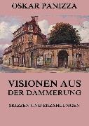 Cover-Bild zu Panizza, Oskar: Visionen aus der Dämmerung - Skizzen und Erzählungen (eBook)