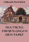 Cover-Bild zu Panizza, Oskar: Deutsche Thesen gegen den Papst (eBook)