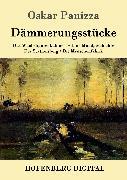 Cover-Bild zu Panizza, Oskar: Dämmerungsstücke (eBook)