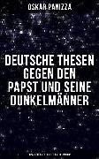 Cover-Bild zu Panizza, Oskar: Deutsche Thesen gegen den Papst und seine Dunkelmänner - Erzählungen gegen der Katholizismus (eBook)