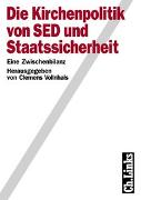 Cover-Bild zu Vollnhals, Clemens (Hrsg.): Die Kirchenpolitik von SED und Staatssicherheit