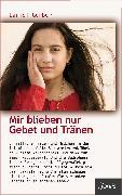 Cover-Bild zu Gerber, Daniel: Mir blieben nur Gebet und Tränen (eBook)