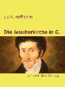 Cover-Bild zu Hoffmann, E. T. A.: Die Jesuiterkirche in G (eBook)