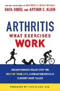 Cover-Bild zu Sobel, Dava: Arthritis: What Exercises Work: Breakthrough Relief for the Rest of Your Life, Even After Drugs and Surgery Have Failed