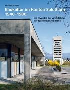 Cover-Bild zu Hanak, Michael: Baukultur im Kanton Solothurn 1940-1980