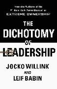 Cover-Bild zu Willink, Jocko: The Dichotomy of Leadership: Balancing the Challenges of Extreme Ownership to Lead and Win