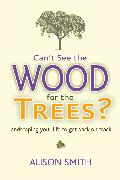 Cover-Bild zu Smith, Alison: Can't See the Wood for the Trees? (eBook)