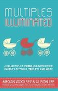 Cover-Bild zu Lee, Alison: Multiples Illuminated: A Collection of Stories and Advice From Parents of Twins, Triplets and More (eBook)
