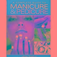 Cover-Bild zu Toselli, Leigh: A Complete Guide to Manicure and Pedicure