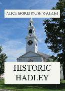 Cover-Bild zu Historic Hadley (eBook) von Walker, Alice Morehouse
