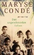 Cover-Bild zu Das ungeschminkte Leben von Condé, Maryse