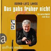 Cover-Bild zu Lange, Bernd-Lutz: Das gabs früher nicht - Ein Auslaufmodell zieht Bilanz (Live-Mittschnitt einer Lesung) (Audio Download)
