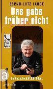 Cover-Bild zu Lange, Bernd-Lutz: Das gabs früher nicht (eBook)