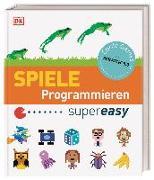 Cover-Bild zu Spiele Programmieren supereasy von Vorderman, Carol
