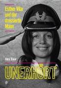Cover-Bild zu Baur, Alex: Unerhört - Esther Vilar und der dressierte Mann