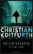 Cover-Bild zu Ditfurth, Christian von: Heldenfabrik (eBook)