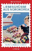 Cover-Bild zu Liebesgrüße aus Nordkorea von Traavik, Morten