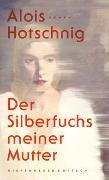 Cover-Bild zu Hotschnig, Alois: Der Silberfuchs meiner Mutter
