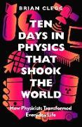 Cover-Bild zu Ten Days in Physics that Shook the World (eBook) von Clegg, Brian