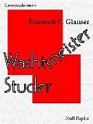 Cover-Bild zu Glauser, Friedrich C.: Wachtmeister Studer (eBook)