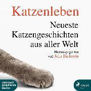 Cover-Bild zu Bachstein, Julia: Katzenleben - Die neuesten Katzengeschichten aus aller Welt (Ungekürzt) (Audio Download)