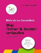 Cover-Bild zu Mehr als nur Gesundheit: Was Trainer und Berater verkaufen (eBook) von Matyssek, Anne Katrin