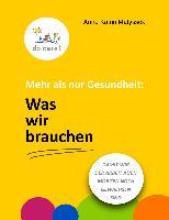 Cover-Bild zu Mehr als nur Gesundheit: Was wir brauchen (eBook) von Matyssek, Anne Katrin