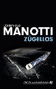 Cover-Bild zu Manotti, Dominique: Zügellos (eBook)