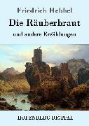 Cover-Bild zu Die Räuberbraut (eBook) von Hebbel, Friedrich