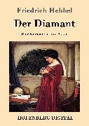 Cover-Bild zu Der Diamant (eBook) von Friedrich Hebbel