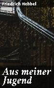 Cover-Bild zu Aus meiner Jugend (eBook) von Hebbel, Friedrich