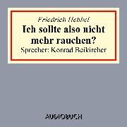 Cover-Bild zu Ich sollte also nicht mehr rauchen? (Audio Download) von Hebbel, Friedrich
