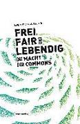 Cover-Bild zu Helfrich, Silke: Frei, fair und lebendig - Die Macht der Commons