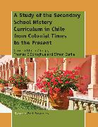 Cover-Bild zu A Study of the Secondary School History Curriculum in Chile from Colonial Times to the Present (eBook) von O'Donoghue, Tom
