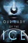 Cover-Bild zu Our Lady of the Ice (eBook) von Clarke, Cassandra Rose