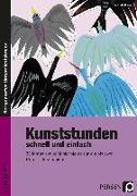 Cover-Bild zu Kunststunden schnell und einfach - 9./10. Klasse von Blahak, Gerlinde