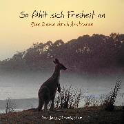 Cover-Bild zu So fühlt sich Freiheit an - Eine Reise durch Australien (Ungekürzt) (Audio Download)