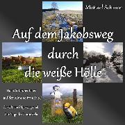 Cover-Bild zu Auf dem Jakobsweg durch die weiße Hölle (Audio Download)